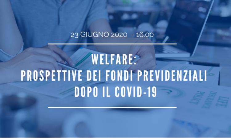 WEBINAR – Welfare: Prospettive dei fondi previdenziali dopo il covid-19