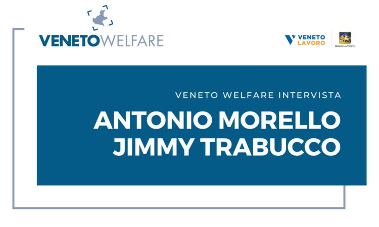Veneto Welfare intervista Antonio Morello e Jimmy Trabucco
